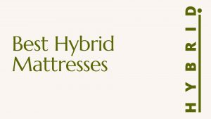Best Hybrid Mattresses 2021 – Everything you need to know