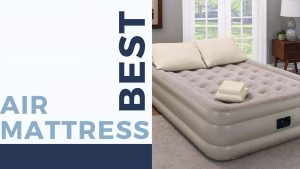 Best Air Mattress 2021 – Inflatable & Comfortable