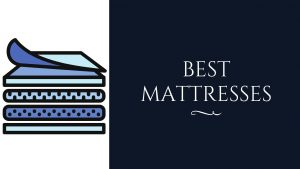 Best Mattresses of 2021 – What Makes these Mattresses Top-Rated